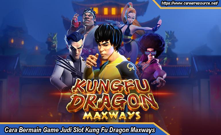 Cara Bermain Game Judi Slot Kung Fu Dragon Maxways